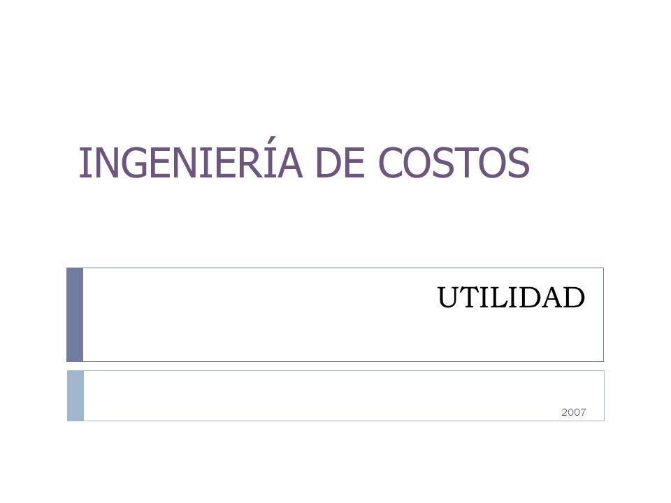 UTILIDAD 2007 INGENIERÍA DE COSTOS