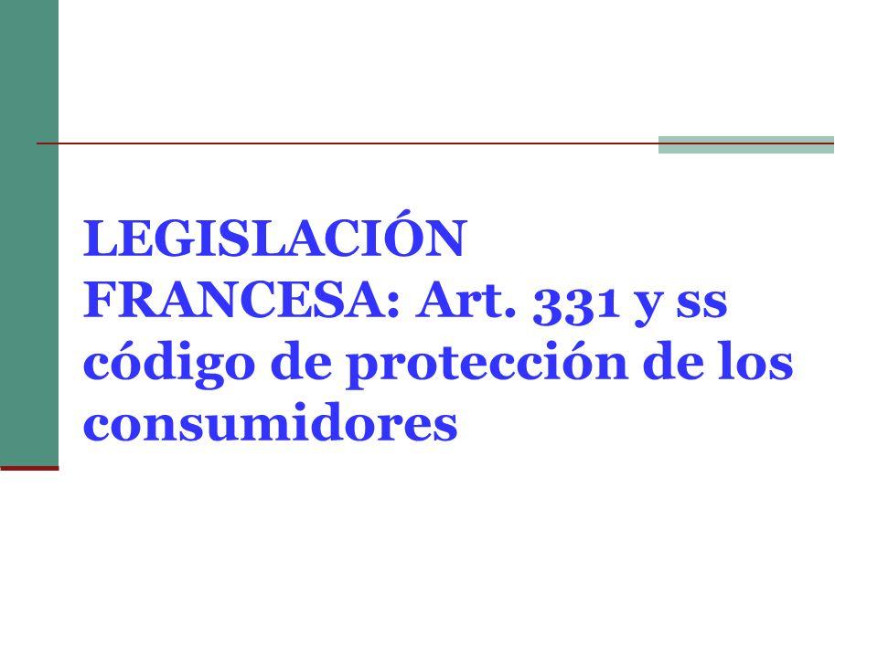 LEGISLACIÓN FRANCESA: Art. 331 y ss código de protección de los consumidores