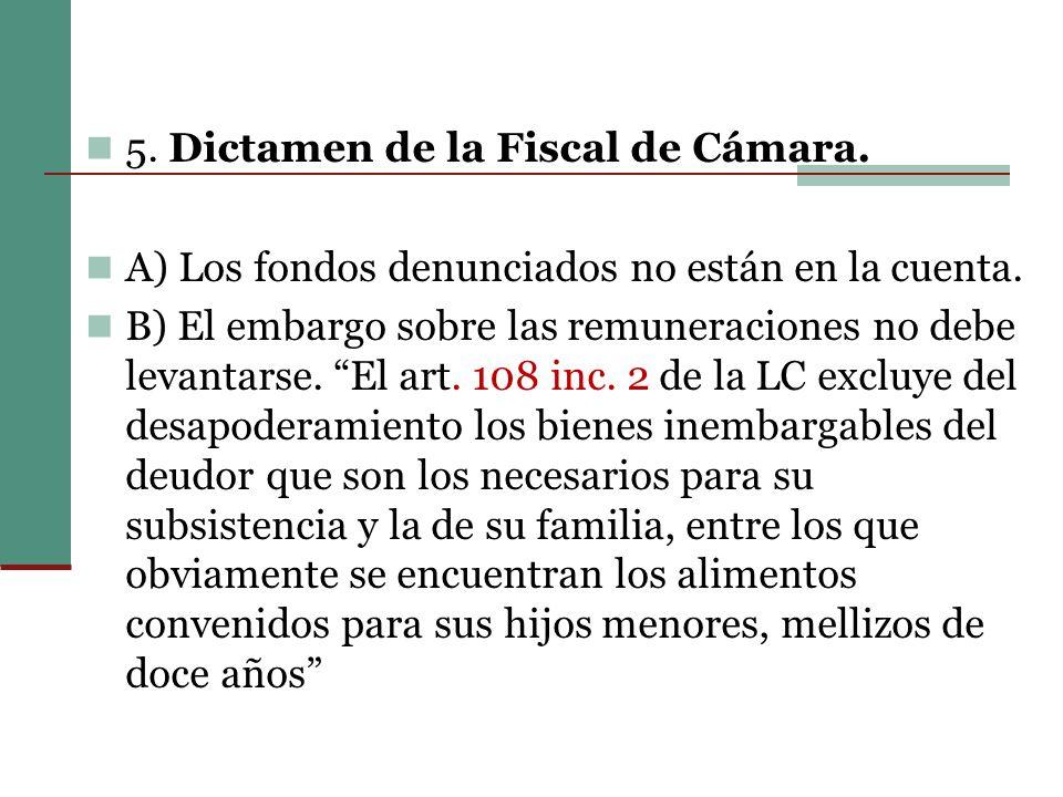 5.Dictamen de la Fiscal de Cámara. A) Los fondos denunciados no están en la cuenta.