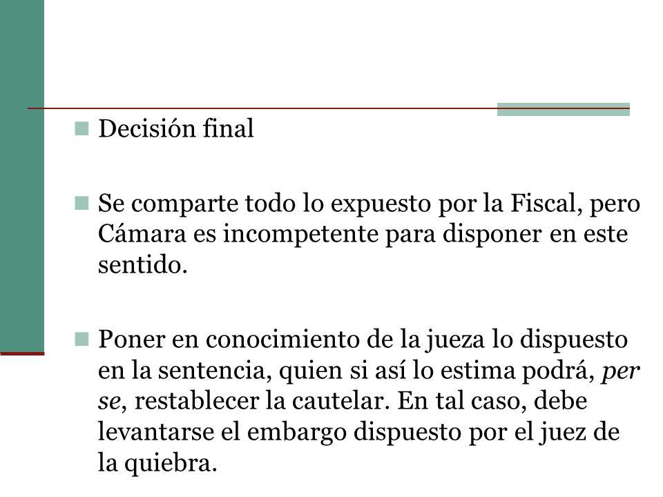 Decisión final Se comparte todo lo expuesto por la Fiscal, pero Cámara es incompetente para disponer en este sentido.