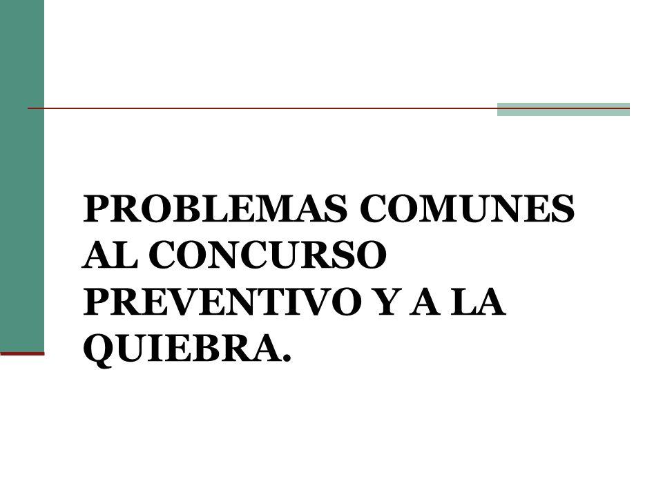 PROBLEMAS COMUNES AL CONCURSO PREVENTIVO Y A LA QUIEBRA.