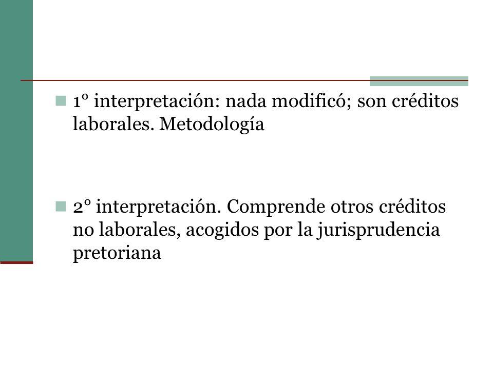 1° interpretación: nada modificó; son créditos laborales.