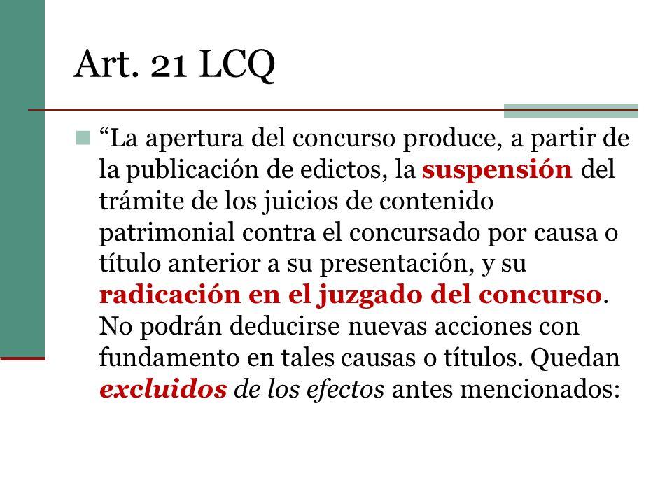Art. 21 LCQ La apertura del concurso produce, a partir de la publicación de edictos, la suspensión del trámite de los juicios de contenido patrimonial