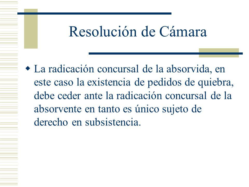Resolución de Cámara La radicación concursal de la absorvida, en este caso la existencia de pedidos de quiebra, debe ceder ante la radicación concursal de la absorvente en tanto es único sujeto de derecho en subsistencia.