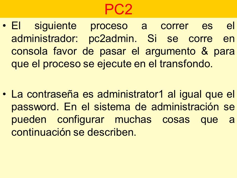 El siguiente proceso a correr es el administrador: pc2admin. Si se corre en consola favor de pasar el argumento & para que el proceso se ejecute en el