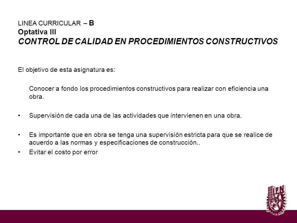 LINEA CURRICULAR – B LINEA CURRICULAR – B Optativa III CONTROL DE CALIDAD EN PROCEDIMIENTOS CONSTRUCTIVOS El objetivo de esta asignatura es: Conocer a