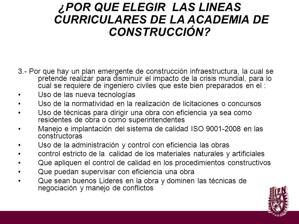 ¿POR QUE ELEGIR LAS LINEAS CURRICULARES DE LA ACADEMIA DE CONSTRUCCIÓN? 3.- Por que hay un plan emergente de construcción infraestructura, la cual se