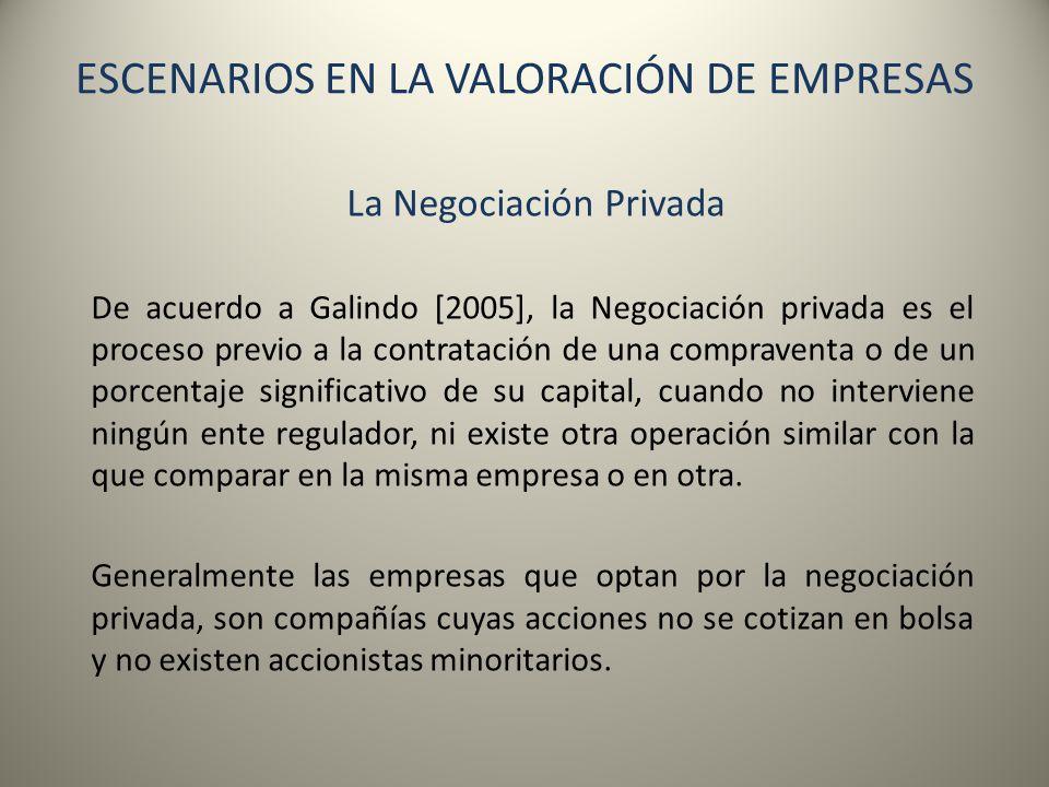 ESCENARIOS EN LA VALORACIÓN DE EMPRESAS La Negociación Privada De acuerdo a Galindo [2005], la Negociación privada es el proceso previo a la contratac
