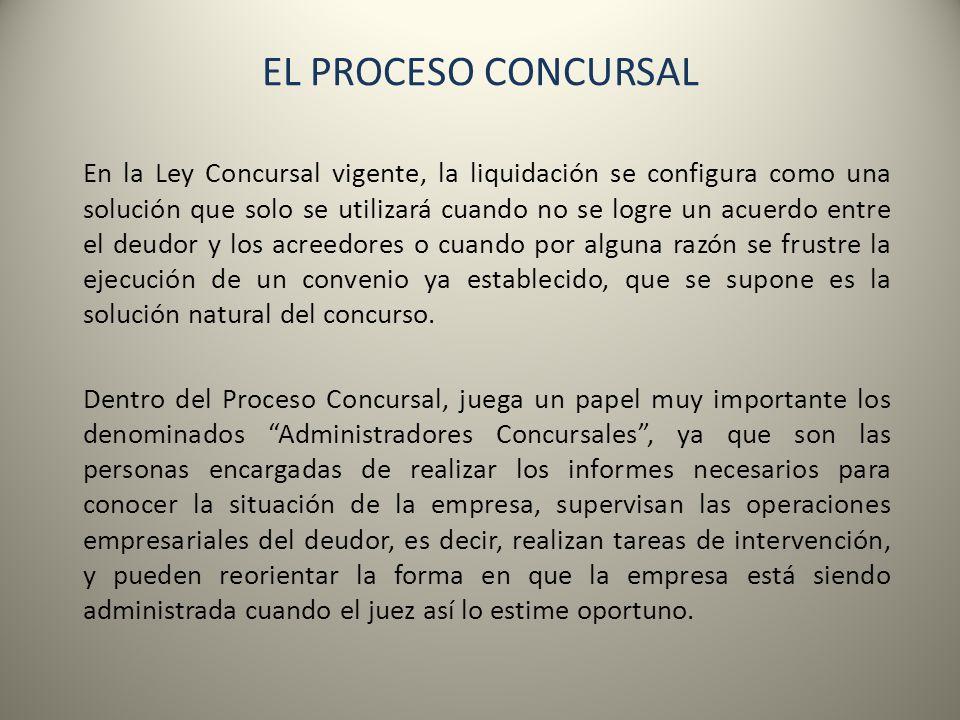 EL PROCESO CONCURSAL En la Ley Concursal vigente, la liquidación se configura como una solución que solo se utilizará cuando no se logre un acuerdo en