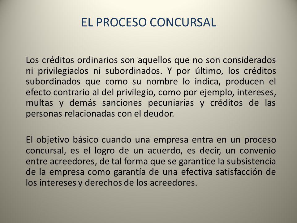 EL PROCESO CONCURSAL Los créditos ordinarios son aquellos que no son considerados ni privilegiados ni subordinados. Y por último, los créditos subordi
