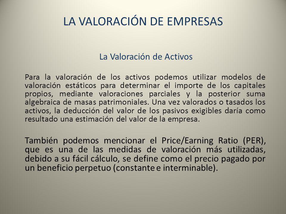 LA VALORACIÓN DE EMPRESAS La Valoración de Activos Para la valoración de los activos podemos utilizar modelos de valoración estáticos para determinar