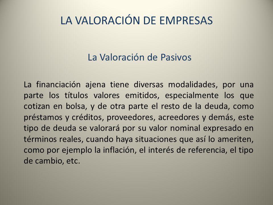 LA VALORACIÓN DE EMPRESAS La Valoración de Pasivos La financiación ajena tiene diversas modalidades, por una parte los títulos valores emitidos, espec