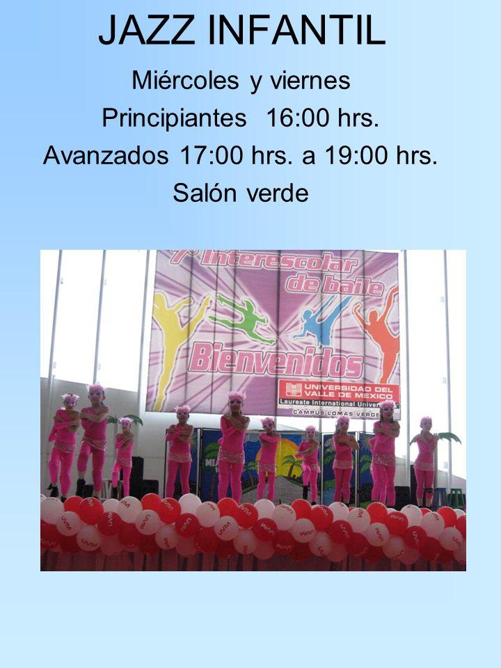 JAZZ INFANTIL Miércoles y viernes Principiantes 16:00 hrs. Avanzados 17:00 hrs. a 19:00 hrs. Salón verde