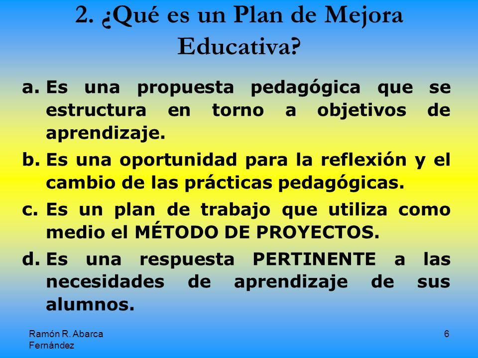 Ramón R.Abarca Fernández 6 2. ¿Qué es un Plan de Mejora Educativa.