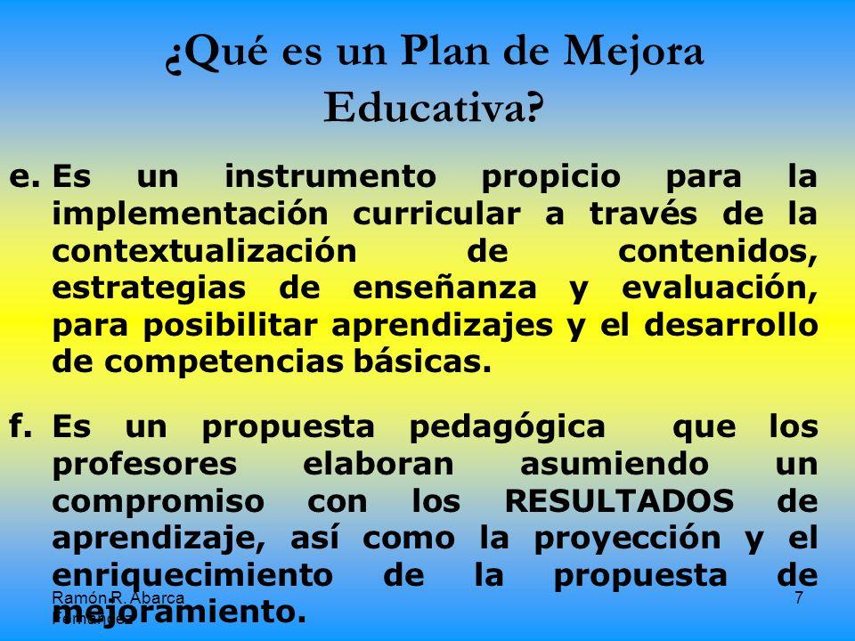 Ramón R.Abarca Fernández 7 ¿Qué es un Plan de Mejora Educativa.