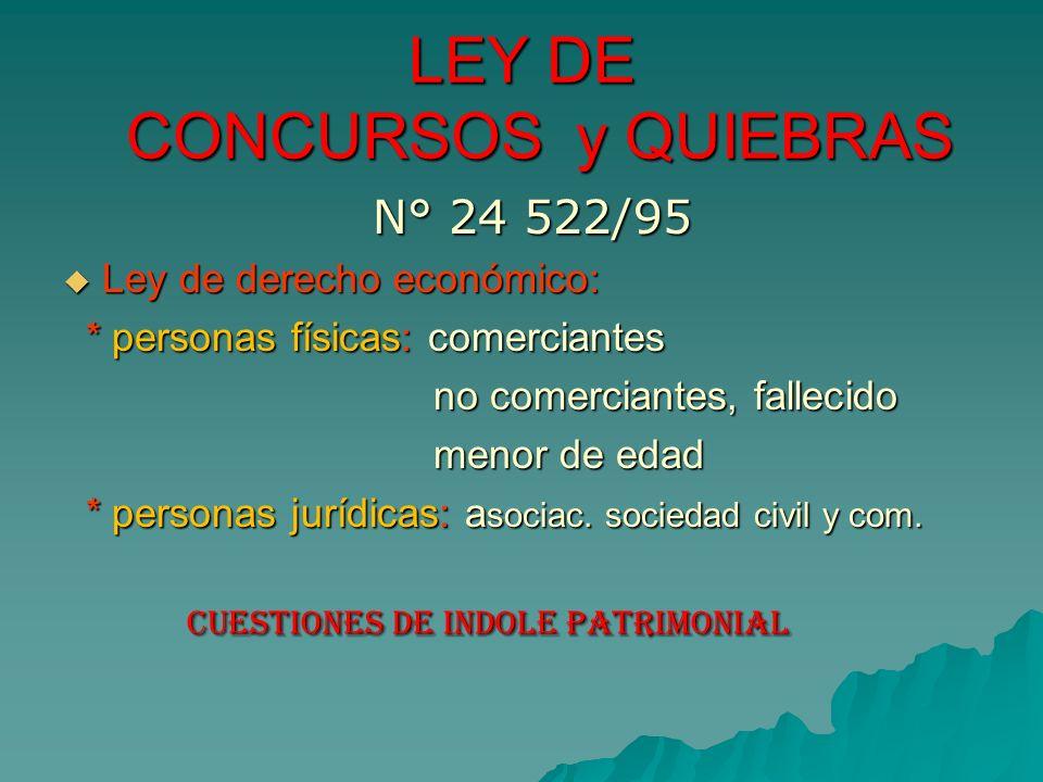 LEY DE CONCURSOS y QUIEBRAS N° 24 522/95 N° 24 522/95 Ley de derecho económico: Ley de derecho económico: * personas físicas: comerciantes * personas