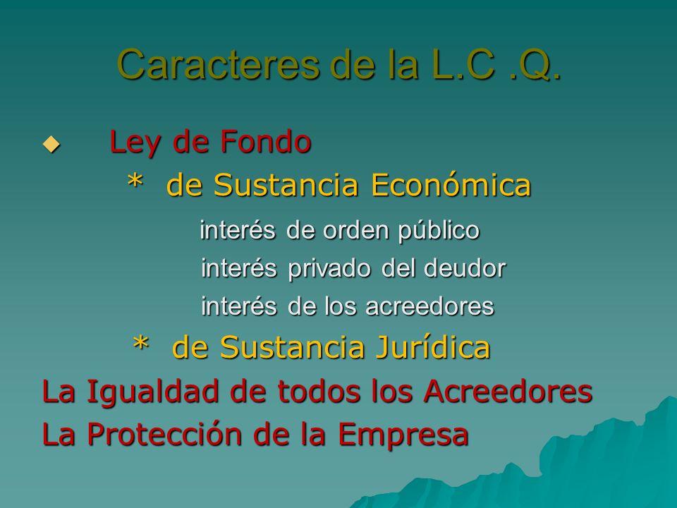 Caracteres de la L.C.Q. Ley de Fondo Ley de Fondo * de Sustancia Económica * de Sustancia Económica interés de orden público interés de orden público