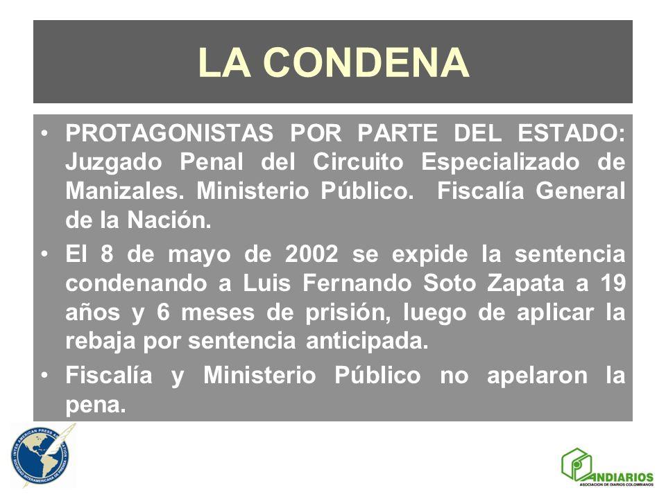 LA CONDENA PROTAGONISTAS POR PARTE DEL ESTADO: Juzgado Penal del Circuito Especializado de Manizales. Ministerio Público. Fiscalía General de la Nació