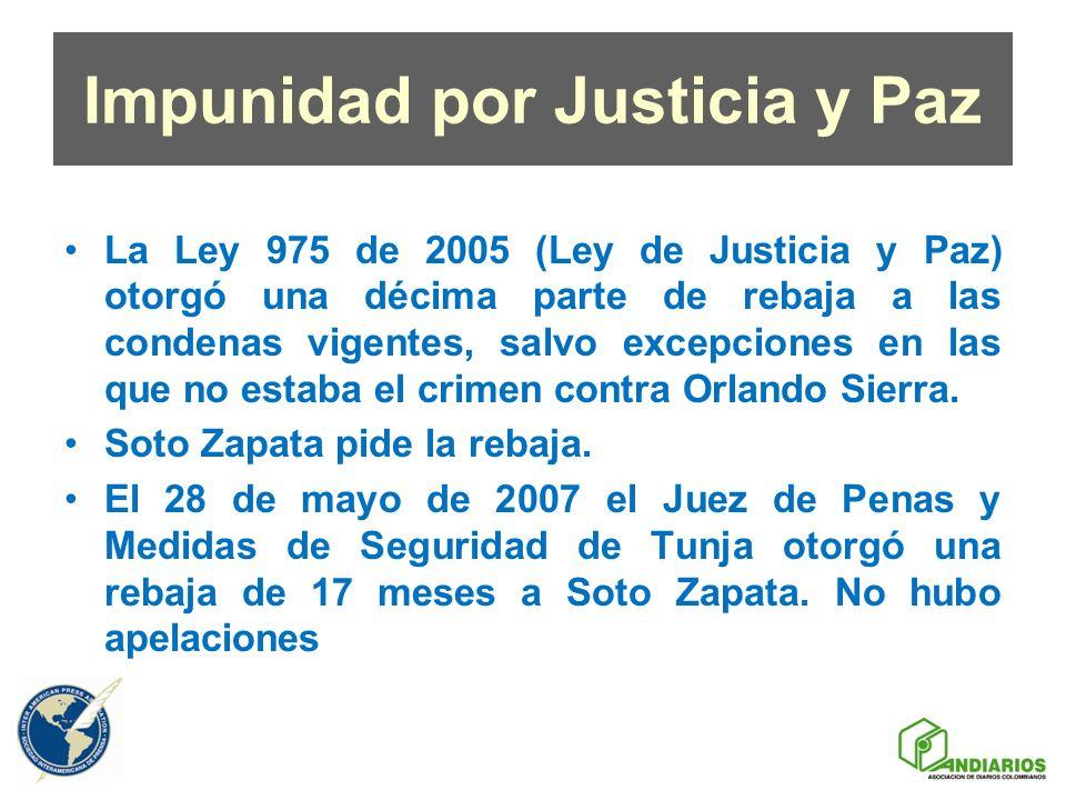 Impunidad por Justicia y Paz La Ley 975 de 2005 (Ley de Justicia y Paz) otorgó una décima parte de rebaja a las condenas vigentes, salvo excepciones e