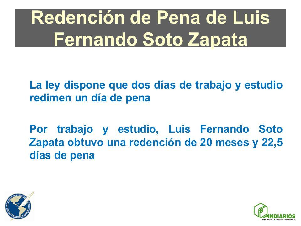 Redención de Pena de Luis Fernando Soto Zapata La ley dispone que dos días de trabajo y estudio redimen un día de pena Por trabajo y estudio, Luis Fer