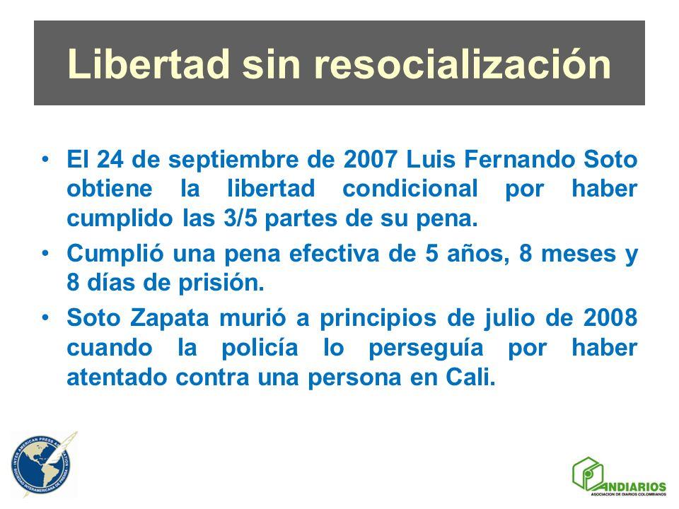 Libertad sin resocialización El 24 de septiembre de 2007 Luis Fernando Soto obtiene la libertad condicional por haber cumplido las 3/5 partes de su pe
