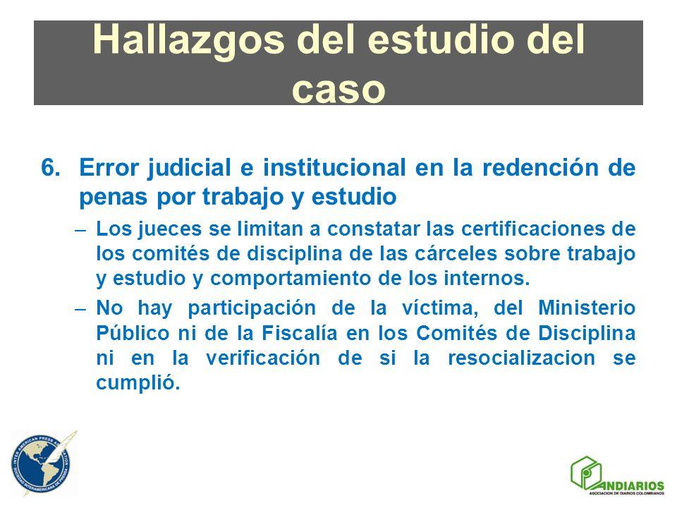 Hallazgos del estudio del caso 6.Error judicial e institucional en la redención de penas por trabajo y estudio –Los jueces se limitan a constatar las