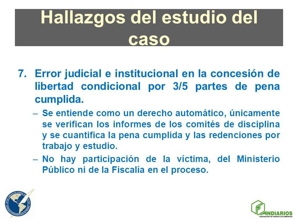 Hallazgos del estudio del caso 7.Error judicial e institucional en la concesión de libertad condicional por 3/5 partes de pena cumplida. –Se entiende