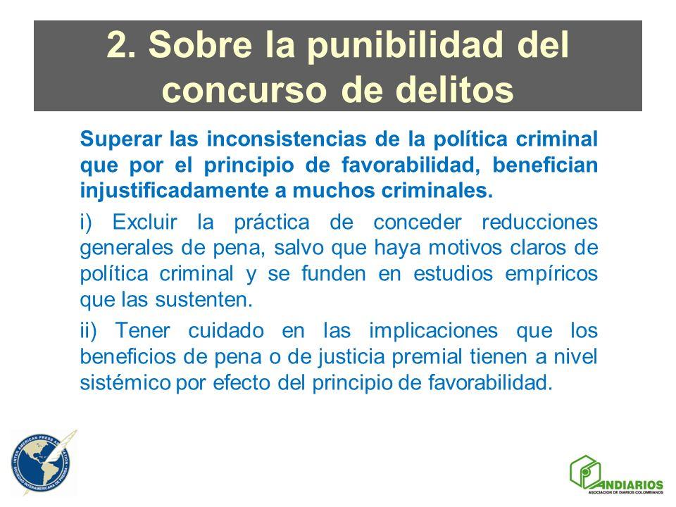 2. Sobre la punibilidad del concurso de delitos Superar las inconsistencias de la política criminal que por el principio de favorabilidad, benefician