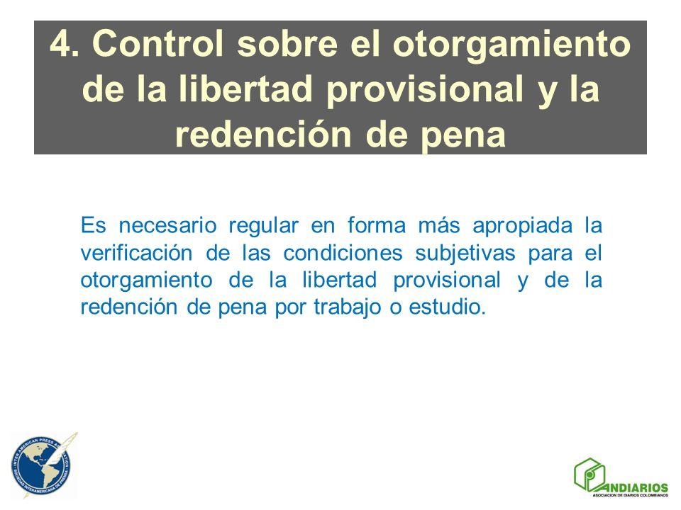 4. Control sobre el otorgamiento de la libertad provisional y la redención de pena Es necesario regular en forma más apropiada la verificación de las