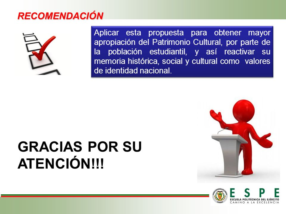RECOMENDACIÓN Aplicar esta propuesta para obtener mayor apropiación del Patrimonio Cultural, por parte de la población estudiantil, y así reactivar su