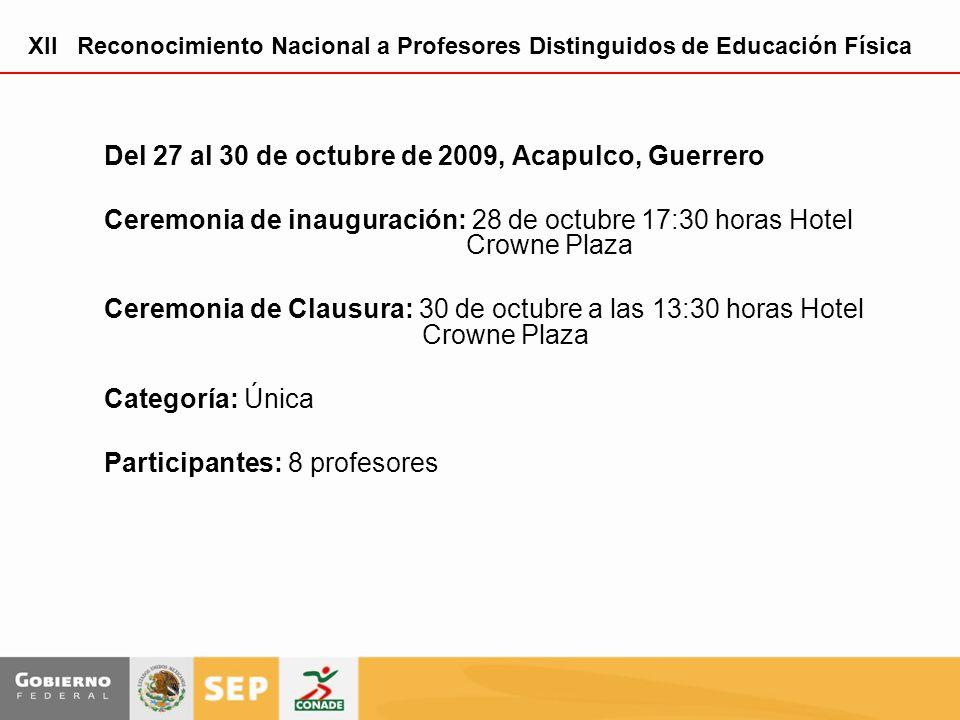 Del 27 al 30 de octubre de 2009, Acapulco, Guerrero Ceremonia de inauguración: 28 de octubre 17:30 horas Hotel Crowne Plaza Ceremonia de Clausura: 30