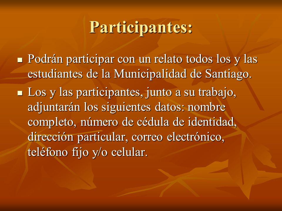 Participantes: Podrán participar con un relato todos los y las estudiantes de la Municipalidad de Santiago. Podrán participar con un relato todos los