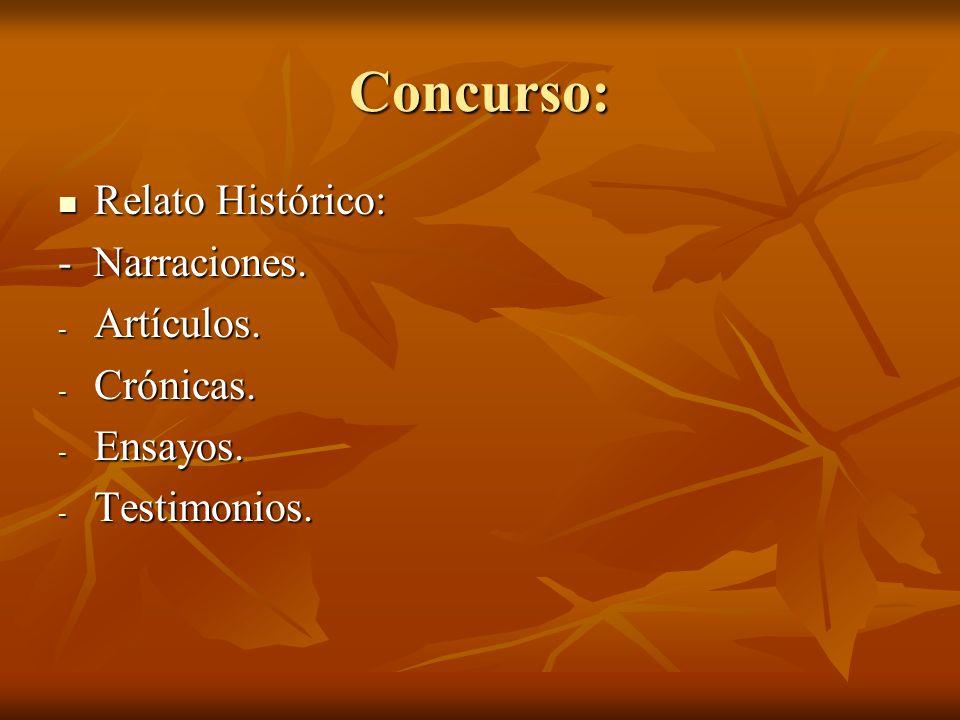 Concurso: Relato Histórico: Relato Histórico: - Narraciones. - Artículos. - Crónicas. - Ensayos. - Testimonios.