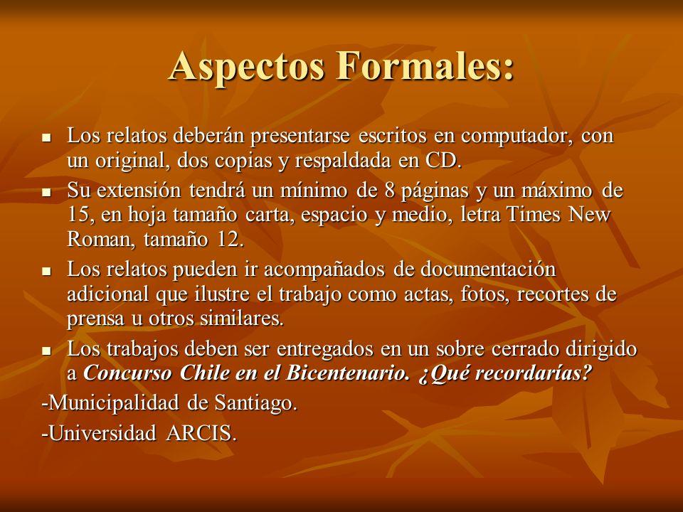 Aspectos Formales: Los relatos deberán presentarse escritos en computador, con un original, dos copias y respaldada en CD. Los relatos deberán present