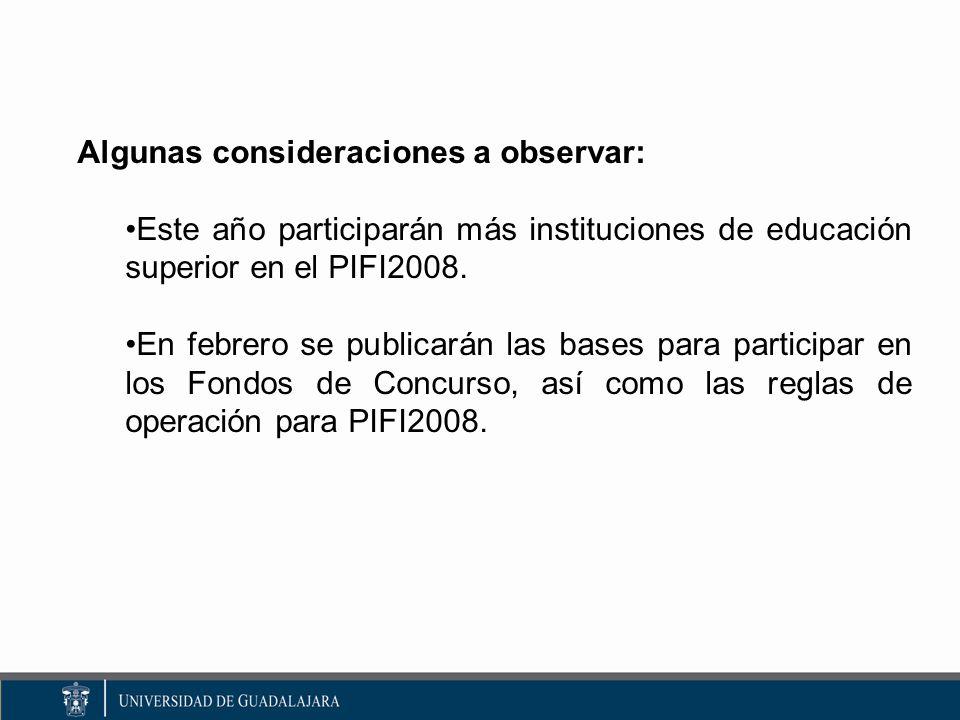 Algunas consideraciones a observar: Este año participarán más instituciones de educación superior en el PIFI2008.