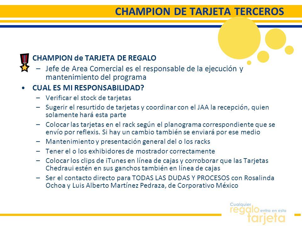 CHAMPION DE TARJETA TERCEROS CHAMPION de TARJETA DE REGALO –Jefe de Area Comercial es el responsable de la ejecución y mantenimiento del programa CUAL