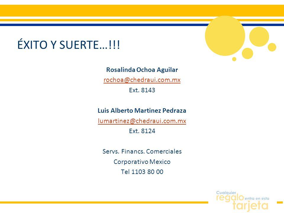 ÉXITO Y SUERTE…!!! Rosalinda Ochoa Aguilar rochoa@chedraui.com.mx Ext. 8143 Luis Alberto Martinez Pedraza lumartinez@chedraui.com.mx Ext. 8124 Servs.