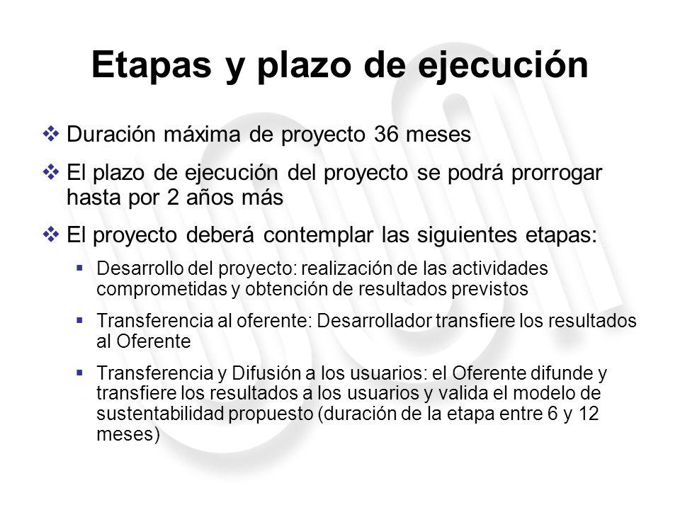 Etapas y plazo de ejecución Duración máxima de proyecto 36 meses El plazo de ejecución del proyecto se podrá prorrogar hasta por 2 años más El proyect