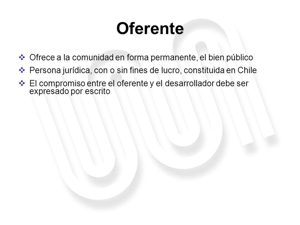 Oferente Ofrece a la comunidad en forma permanente, el bien público Persona jurídica, con o sin fines de lucro, constituida en Chile El compromiso ent