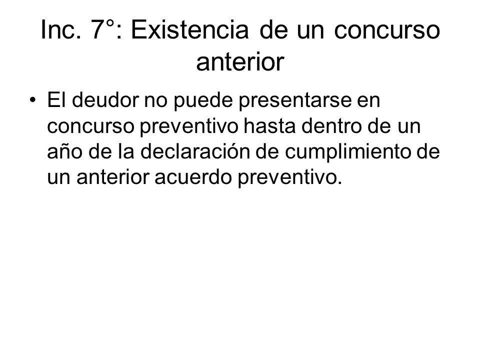 Inc. 7°: Existencia de un concurso anterior El deudor no puede presentarse en concurso preventivo hasta dentro de un año de la declaración de cumplimi