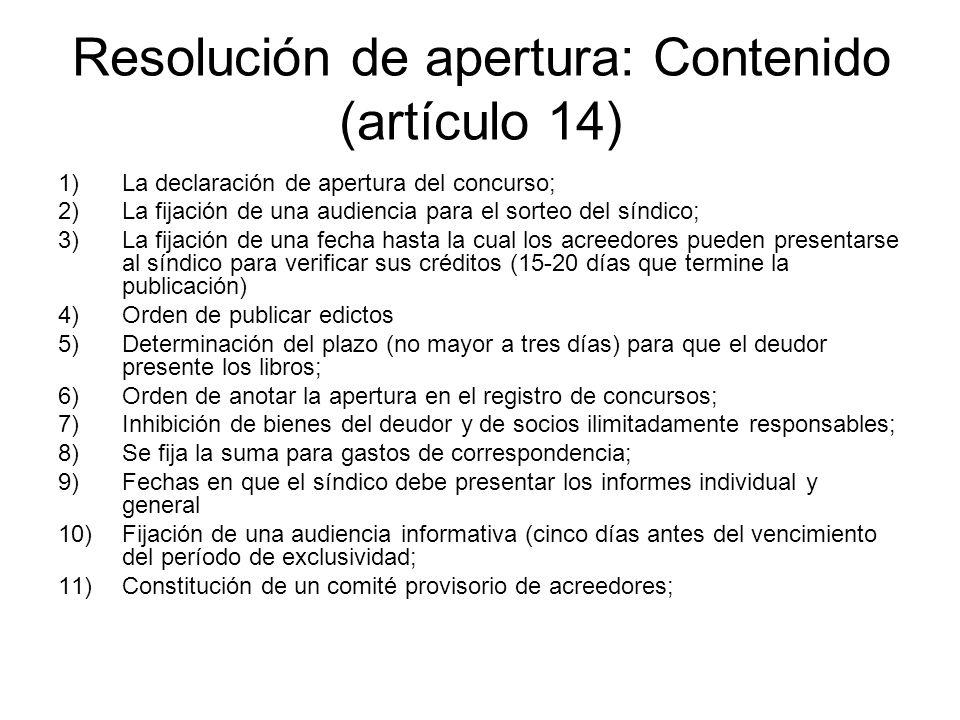 Resolución de apertura: Contenido (artículo 14) 1)La declaración de apertura del concurso; 2)La fijación de una audiencia para el sorteo del síndico;