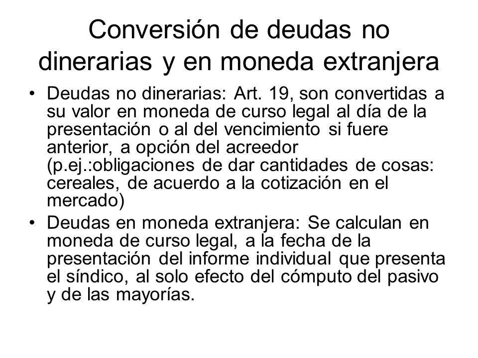 Conversión de deudas no dinerarias y en moneda extranjera Deudas no dinerarias: Art. 19, son convertidas a su valor en moneda de curso legal al día de