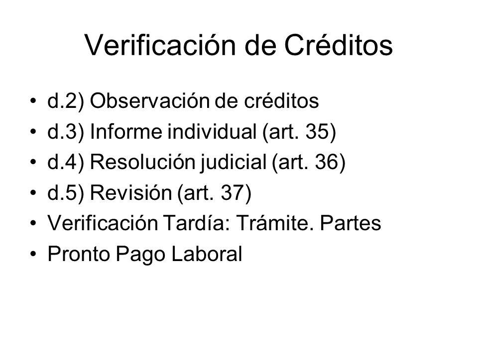 Verificación de Créditos d.2) Observación de créditos d.3) Informe individual (art. 35) d.4) Resolución judicial (art. 36) d.5) Revisión (art. 37) Ver