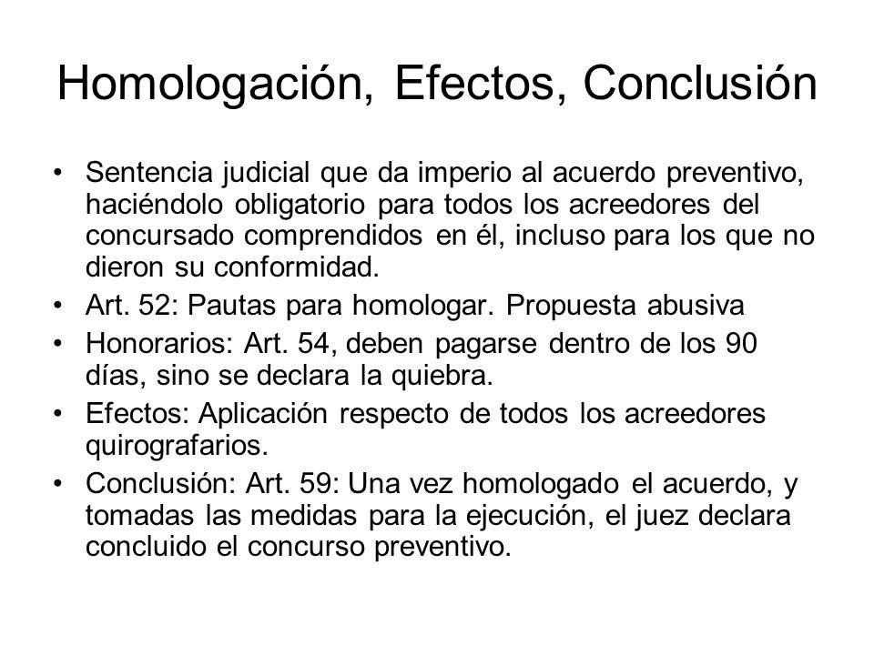 Homologación, Efectos, Conclusión Sentencia judicial que da imperio al acuerdo preventivo, haciéndolo obligatorio para todos los acreedores del concur