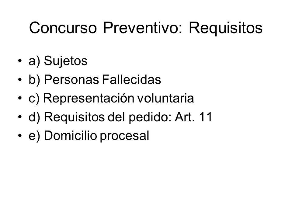 Concurso Preventivo: Requisitos a) Sujetos b) Personas Fallecidas c) Representación voluntaria d) Requisitos del pedido: Art. 11 e) Domicilio procesal