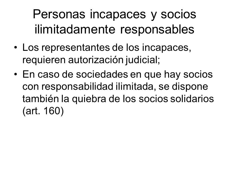 Personas incapaces y socios ilimitadamente responsables Los representantes de los incapaces, requieren autorización judicial; En caso de sociedades en