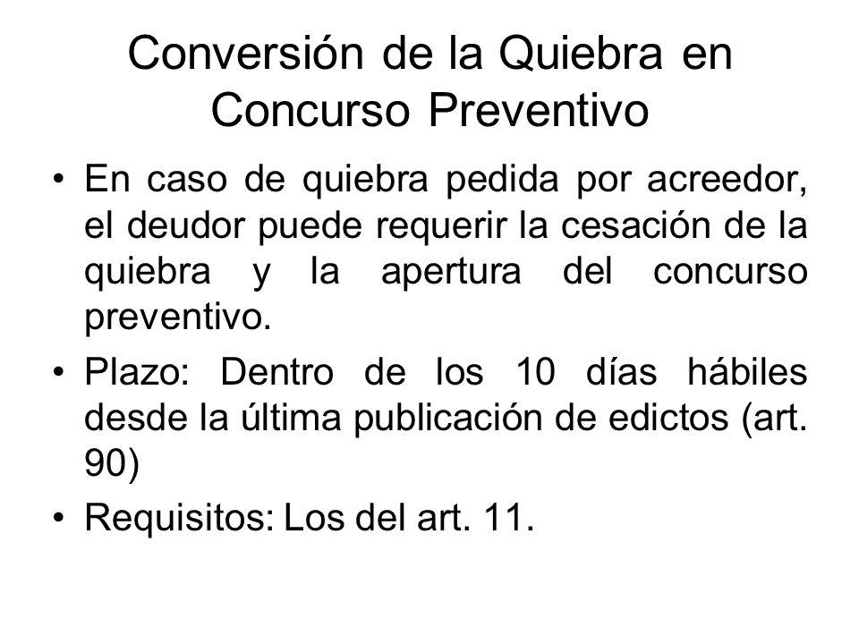 Conversión de la Quiebra en Concurso Preventivo En caso de quiebra pedida por acreedor, el deudor puede requerir la cesación de la quiebra y la apertu