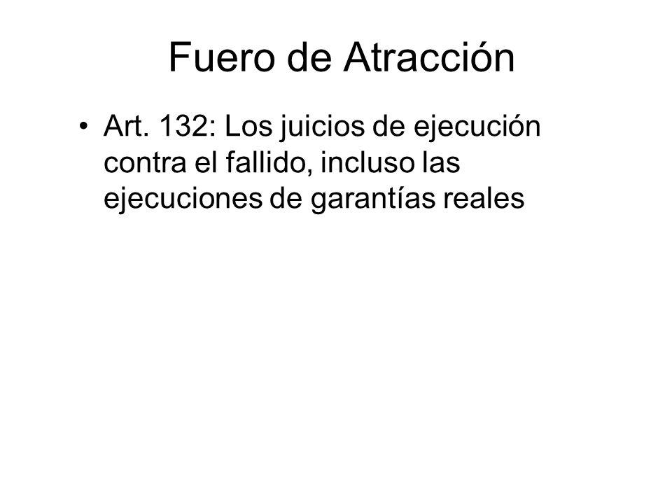Fuero de Atracción Art. 132: Los juicios de ejecución contra el fallido, incluso las ejecuciones de garantías reales