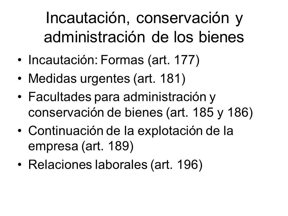 Incautación, conservación y administración de los bienes Incautación: Formas (art. 177) Medidas urgentes (art. 181) Facultades para administración y c