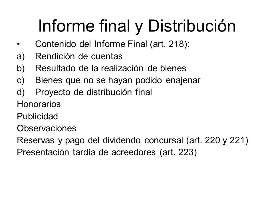 Informe final y Distribución Contenido del Informe Final (art. 218): a)Rendición de cuentas b)Resultado de la realización de bienes c)Bienes que no se